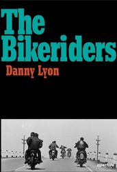 Danny Lyon: The Bikeriders.